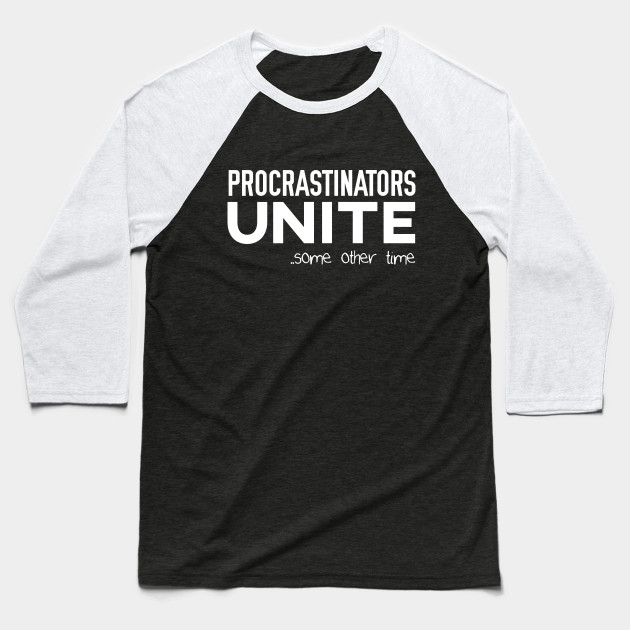 Procrastinators Unite Some Other Time Baseball T-Shirt